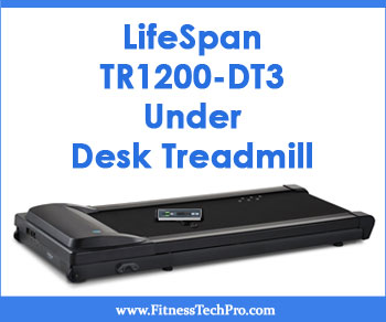 Lifespan Tr1200 Dt3 Under Desk Treadmill Review Fitness Tech Pro